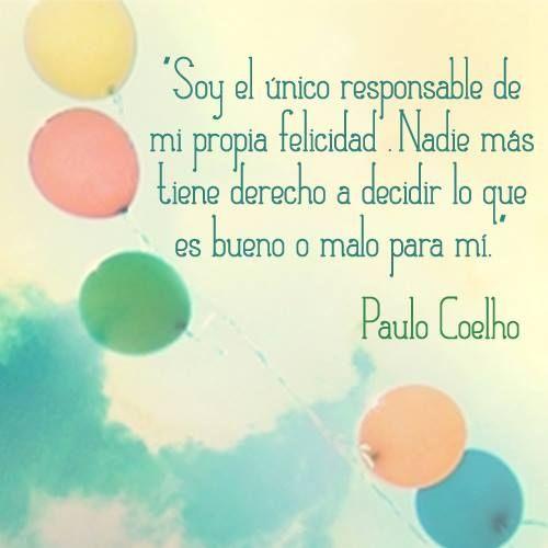 """""""Soy el único responsable de mi propia felicidad. Nadie más tiene derecho a decidir lo que es bueno o malo para mí."""" #PauloCoelho #Citas #Frases @Candidman"""