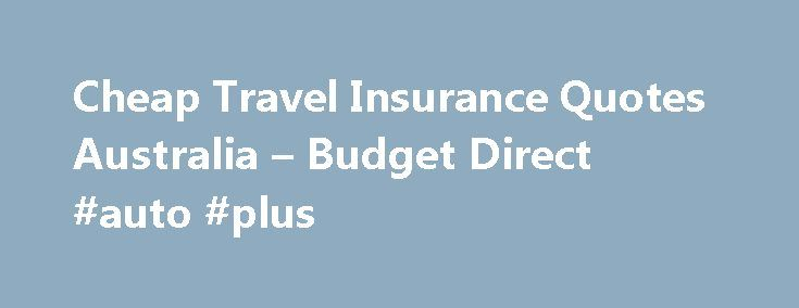 Cheap Travel Insurance Quotes Australia – Budget Direct #auto #plus http://insurance.remmont.com/cheap-travel-insurance-quotes-australia-budget-direct-auto-plus/  #cheap travel insurance # Don't let your dream overseas holiday turn into a nightmare As muc