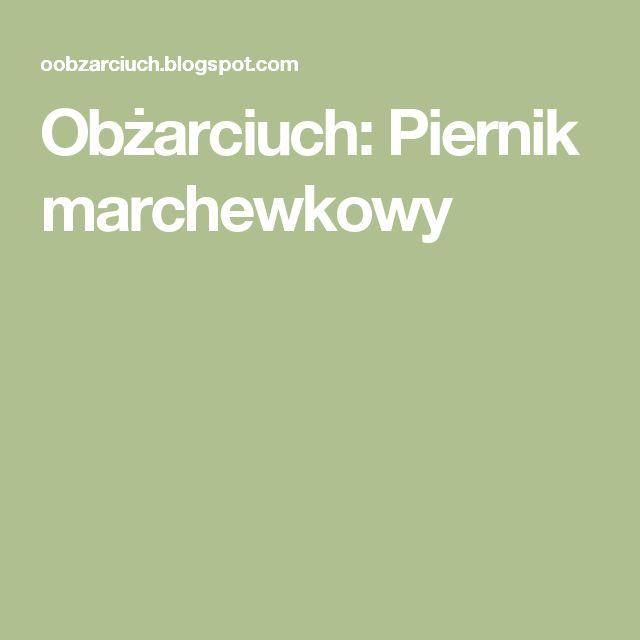 Obżarciuch: Piernik marchewkowy