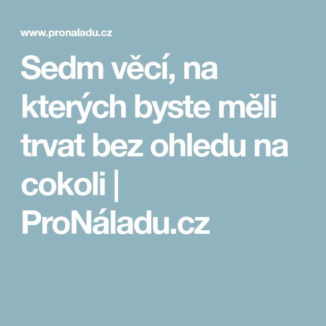 Sedm věcí, na kterých byste měli trvat bez ohledu na cokoli | ProNáladu.cz