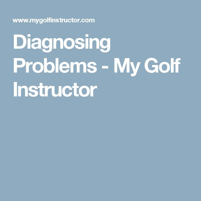 Diagnosing Problems - My Golf Instructor