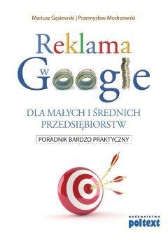 Reklama w Google DLA MAŁYCH I ŚREDNICH PRZEDSIĘBIORSTW - Mariusz Gąsiewski Przemysław Modrzewski - ebook