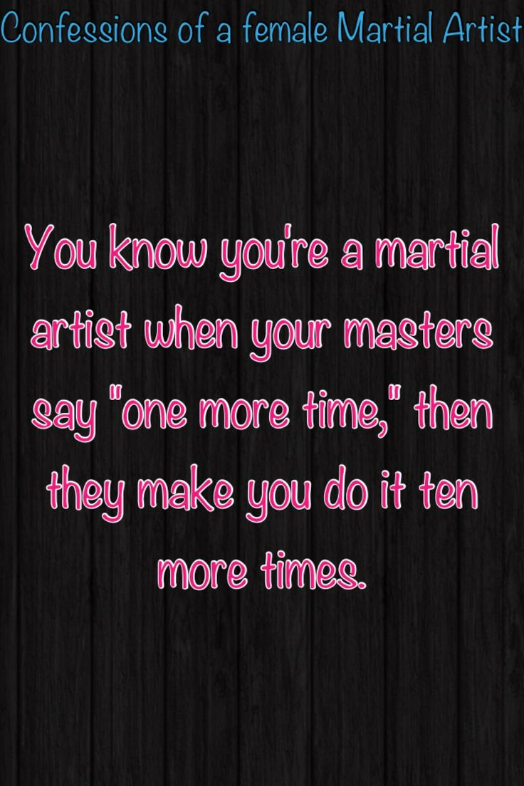You know you are a martial artist.