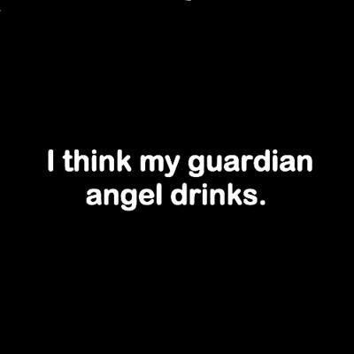 i think my guardian angel drinks... yuppp she/he sure does! haha