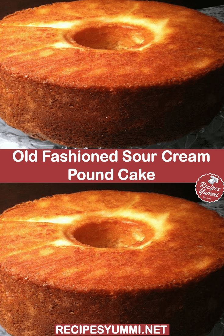 Old Fashioned Sour Cream Pound Cake Recipesyummi Sour Cream Pound Cake Sour Cream Recipes Pound Cake