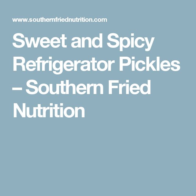 Sweet and Spicy Refrigerator Pickles – Southern Fried Nutrition