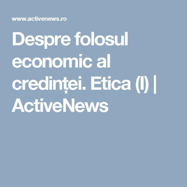Despre folosul economic al credinței. Etica (I) | ActiveNews