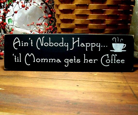 Ain't Nobody Happy Momma Gets Coffee Wooden by CountryWorkshop