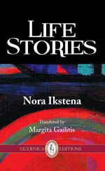 Life Stories by Nora Ikstena, translated by Margita Gailitis, published by Guernica Editions
