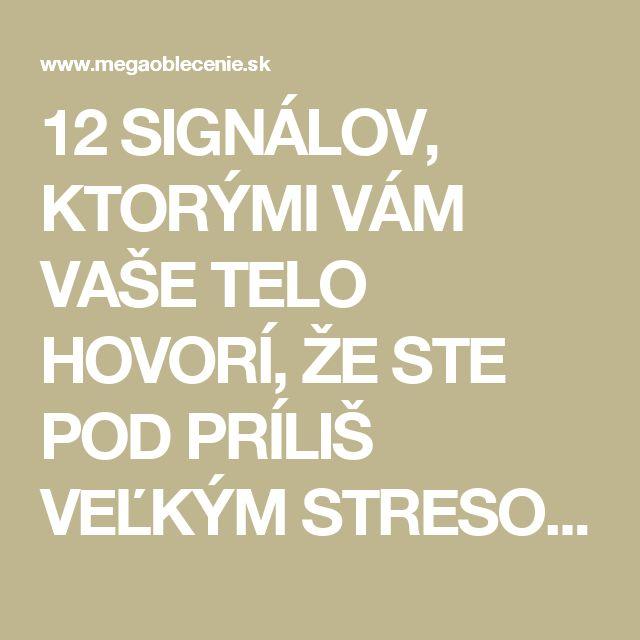 12 SIGNÁLOV, KTORÝMI VÁM VAŠE TELO HOVORÍ, ŽE STE POD PRÍLIŠ VEĽKÝM STRESOM | MegaOblecenie.sk