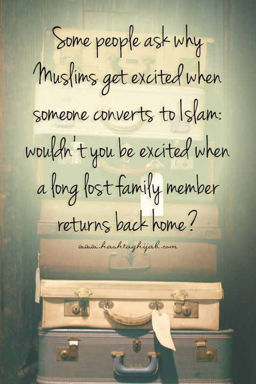 Islamic Daily: Some people ask why Muslims get excited when someone converts to Islam: wouldn't you be excited when a long lost family member returns back home? | Hashtag Hijab © www.hashtaghijab.com