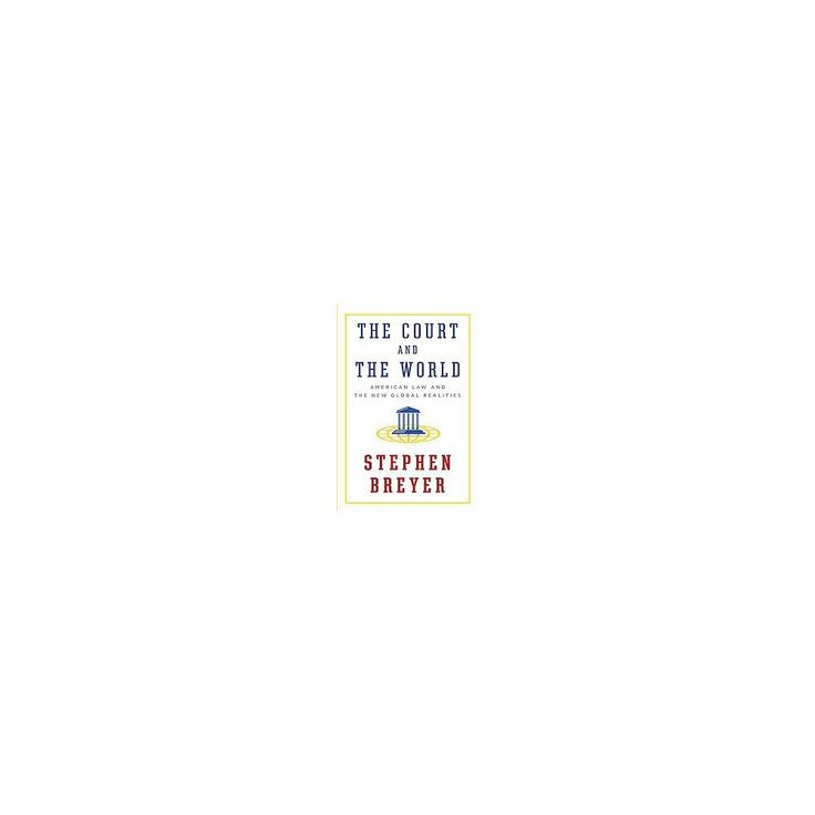 Court and the World : American Law and the New Global Realities (Hardcover) (Stephen Breyer)