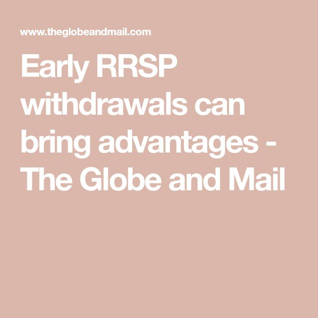 Early RRSP withdrawals can bring advantages - The Globe and Mail