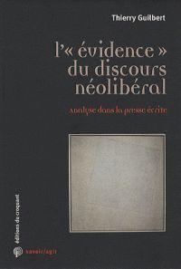 """L'""""évidence"""" du discours néolibéral : analyse dans la presse écrite -  Guilbert, Thierry -  plaats 094.5 # Mediasociologie"""
