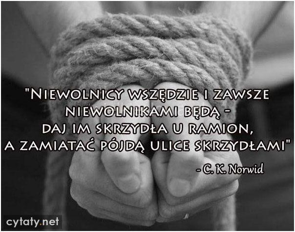 Niewolnicy wszędzie i zawsze niewolnikami będą... #Norwid-Cyprian-Kamil,  #Niewola
