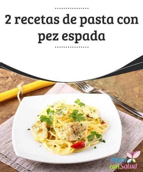 2 recetas de pasta con pez espada  Si bien se puede comer de un día para otro, no se recomienda conservar este tipo de platos, y mucho menos congelarlos. Los prepararemos y consumiremos al momento