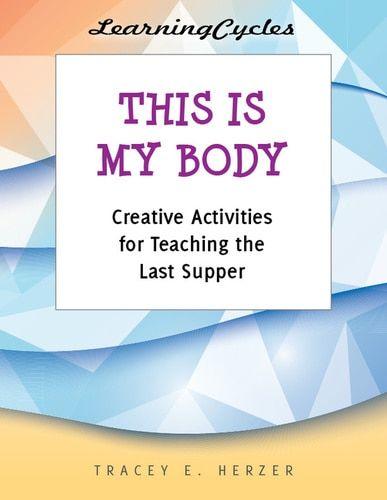 [Lenten eResources] This is My Body (eResource): Creative Activities for Teaching the Last Supper & Eucharist