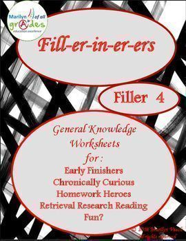Fill-er-in-er-ers - Set 4 - General Knowledge  My Fill-er-in-er-ers contain 10 pages of mainly geography based general knowledge questions. There are various types of activities, most of them require the students to conduct research and find answers to the questions.