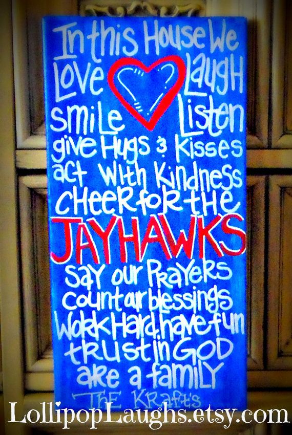 I want one of these so bad, bu I want the whole thing to be about KU basketball!! Kansas+Jayhawks+In+This+House+We+hand+painted+by+LollipopLaughs,+$17.00