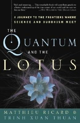 The Quantum and the Lotus: A Journey to the Frontiers Where Science and Buddhism Meet - recommended by Cece