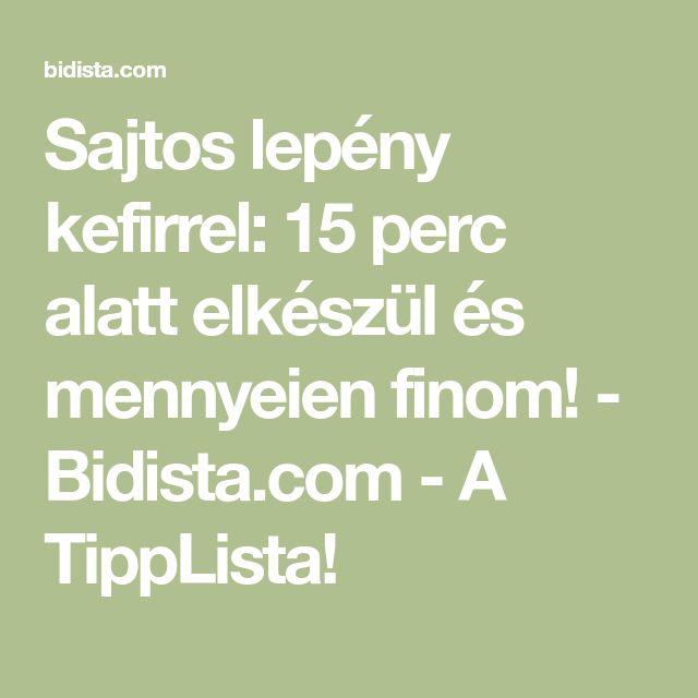 Sajtos lepény kefirrel: 15 perc alatt elkészül és mennyeien finom! - Bidista.com - A TippLista!
