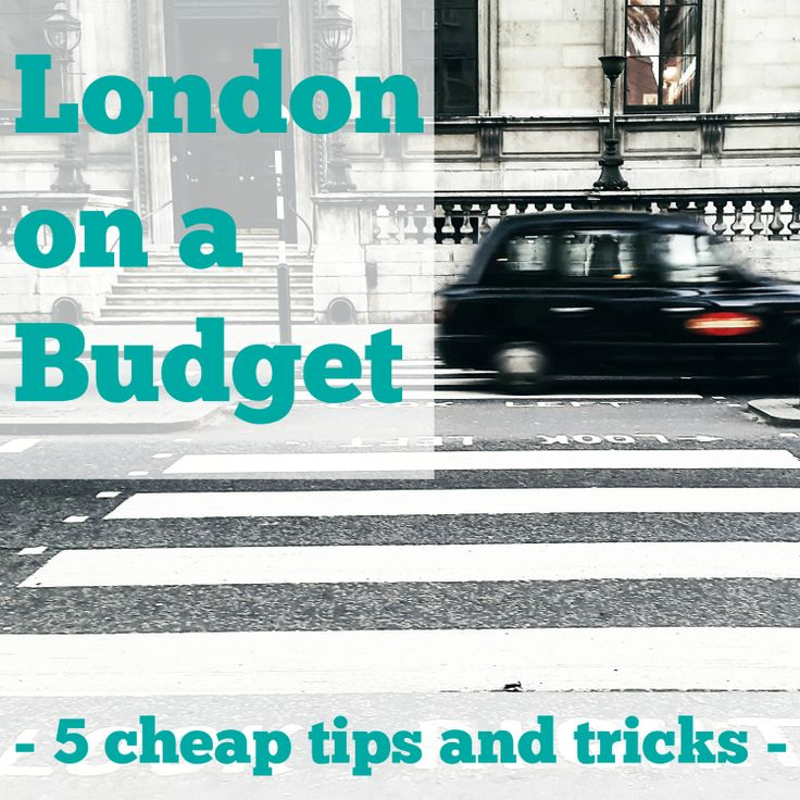 My 5 top tips and tricks to enjoy 3 days in London on a Budget.