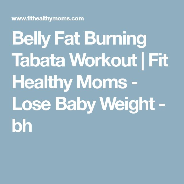 Belly Fat Burning Tabata Workout | Fit Healthy Moms - Lose Baby Weight - bh