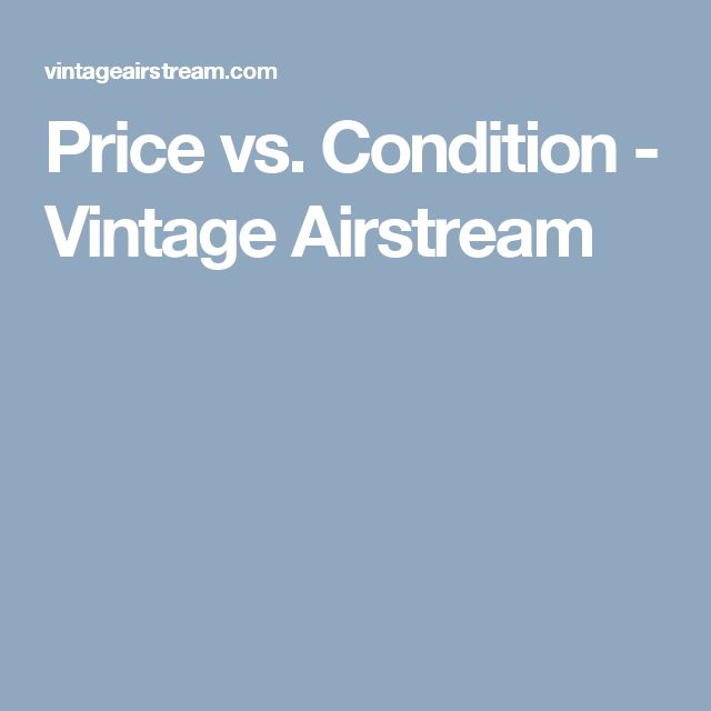 Price vs. Condition - Vintage Airstream