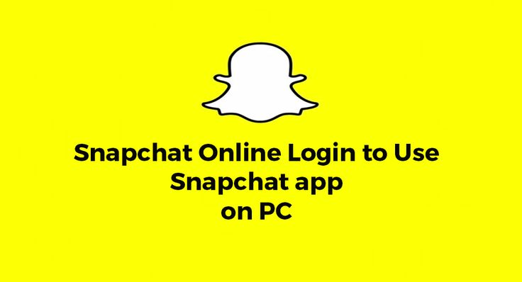 Snapchat Online Login to Use Snapchat app on PC