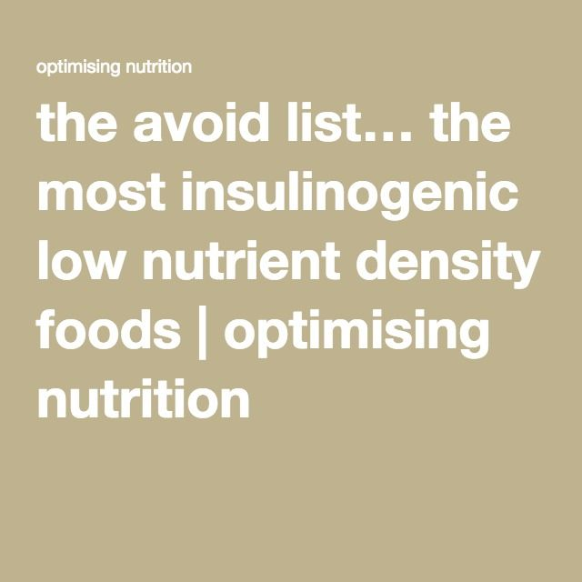 the avoid list… the most insulinogenic low nutrient density foods | optimising nutrition