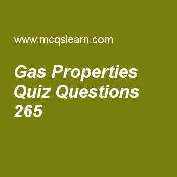 Learn quiz on gas properties, chemistry quiz 265 to practice. Free chemistry MCQs questions and answers to learn gas properties MCQs with answers. Practice MCQs to test knowledge on gas properties, properties of positive rays, moseley law, van der waals equation, ideal gas constant worksheets.  Free gas properties worksheet has multiple choice quiz questions as state of matter which shows maximum expansion is, answer key with choices as solids, gases, liquids and plasma to test study…