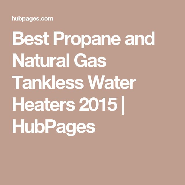 Best Propane and Natural Gas Tankless Water Heaters 2015 | HubPages
