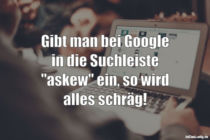 """if you enter """"askew"""" into the search box on Google, everything will actually be askew. And I tried. And it actually works. So fun!"""