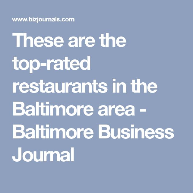 These are the top-rated restaurants in the Baltimore area - Baltimore Business Journal