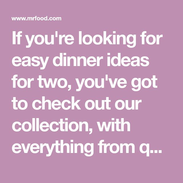 If you're looking for easy dinner ideas for two, you've got to check out our collection, with everything from quick dinners for two to romantic meals for two.
