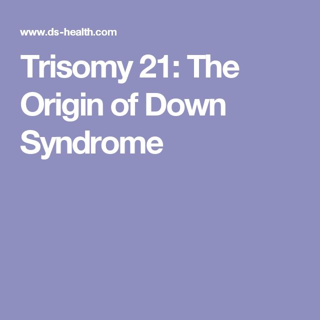 Trisomy 21: The Origin of Down Syndrome