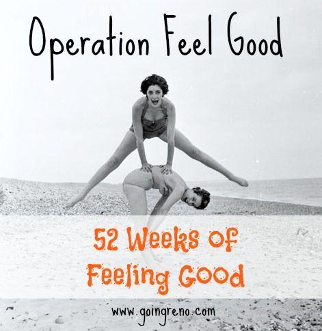52 Weeks of Feeling Good--Operation Feel Good is underway!