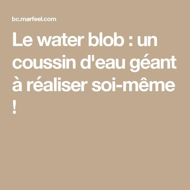 Le water blob : un coussin d'eau géant à réaliser soi-même !