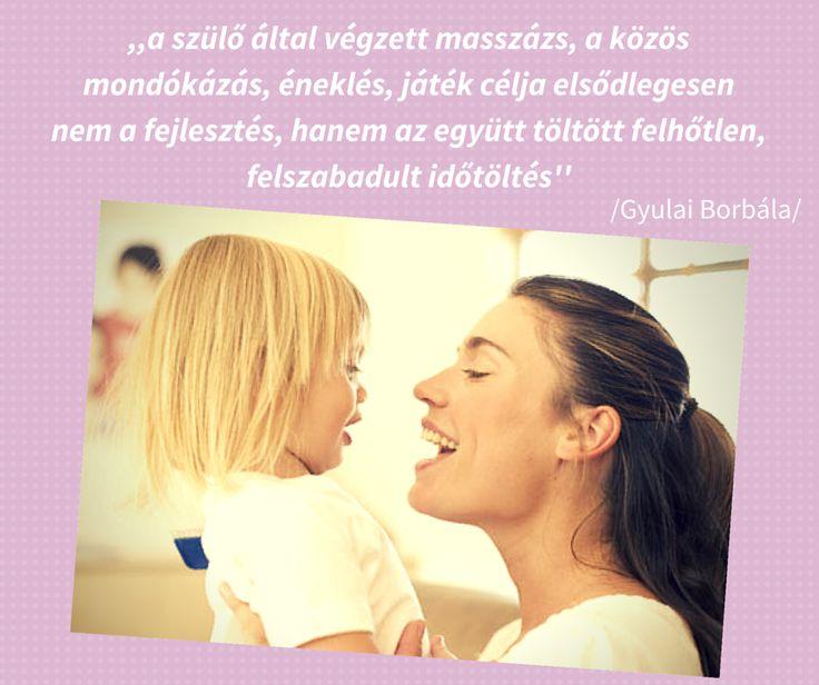 idézet:  ,,a szülő által végzett masszázs, a közös mondókázás, éneklés, játék célja elsődlegesen nem a fejlesztés, hanem az együtt töltött felhőtlen, felszabadult időtöltés''