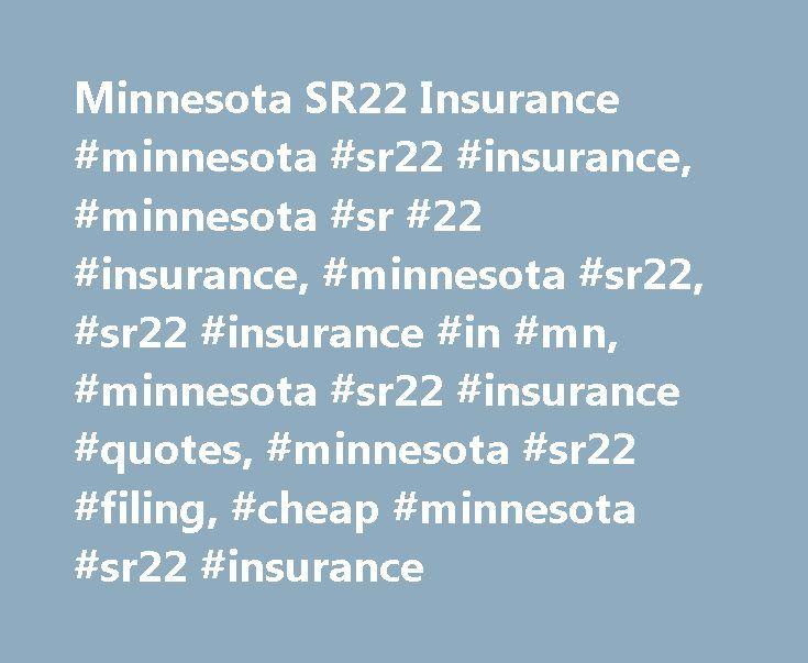 Minnesota SR22 Insurance #minnesota #sr22 #insurance, #minnesota #sr #22 #insurance, #minnesota #sr22, #sr22 #insurance #in #mn, #minnesota #sr22 #insurance #quotes, #minnesota #sr22 #filing, #cheap #minnesota #sr22 #insurance http://new-jersey.remmont.com/minnesota-sr22-insurance-minnesota-sr22-insurance-minnesota-sr-22-insurance-minnesota-sr22-sr22-insurance-in-mn-minnesota-sr22-insurance-quotes-minnesota-sr22-filing-cheap/  Home States Minnesota SR22 Insurance Minnesota SR22 Insurance…