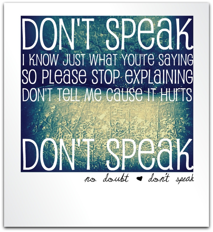 No Doubt - Don't Speak - Lyrics. My favorite song. :) it's weird cuz I was listening to it right when I pinned this...