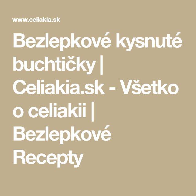 Bezlepkové kysnuté buchtičky | Celiakia.sk - Všetko o celiakii | Bezlepkové Recepty
