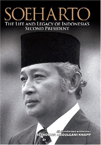 Soeharto: The Life and Legacy of Indonesia's Second President: An Authorised Biography