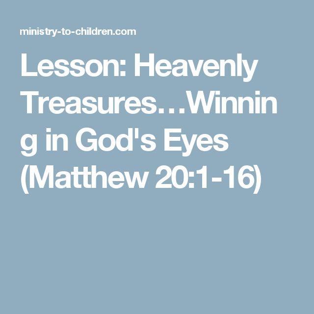 Lesson: Heavenly Treasures…Winning in God's Eyes (Matthew 20:1-16)