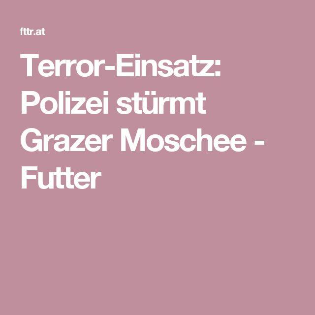 Terror-Einsatz: Polizei stürmt Grazer Moschee - Futter