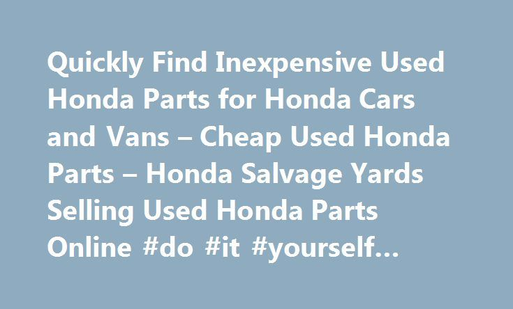 Quickly Find Inexpensive Used Honda Parts for Honda Cars and Vans – Cheap Used Honda Parts – Honda Salvage Yards Selling Used Honda Parts Online #do #it #yourself #auto #repair http://poland.remmont.com/quickly-find-inexpensive-used-honda-parts-for-honda-cars-and-vans-cheap-used-honda-parts-honda-salvage-yards-selling-used-honda-parts-online-do-it-yourself-auto-repair/  #honda auto parts # Find Used Honda Parts! Used Honda parts are easy to find when you use PartRequest.com. While we can't…