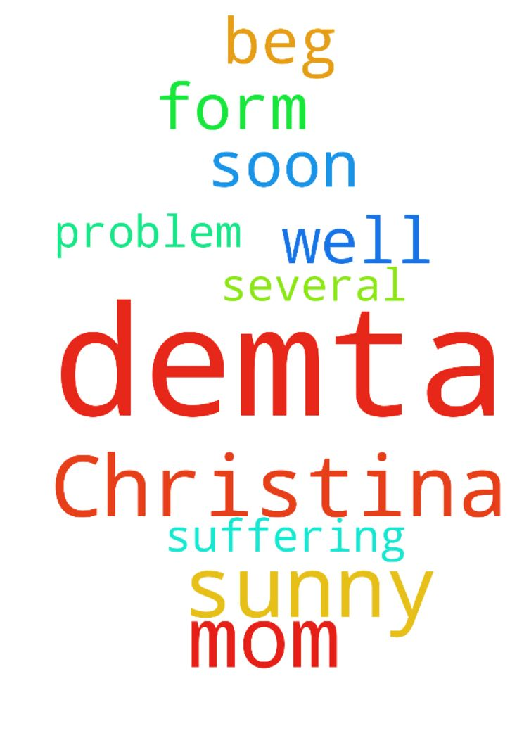 I m sunny Demta my mom name Christina - I m sunny Demta my mom name Christina Demta she suffering form several problem so please pray for her to get well soon I beg u all Amen Posted at: https://prayerrequest.com/t/UA0 #pray #prayer #request #prayerrequest