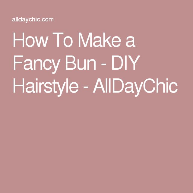 How To Make a Fancy Bun - DIY Hairstyle - AllDayChic