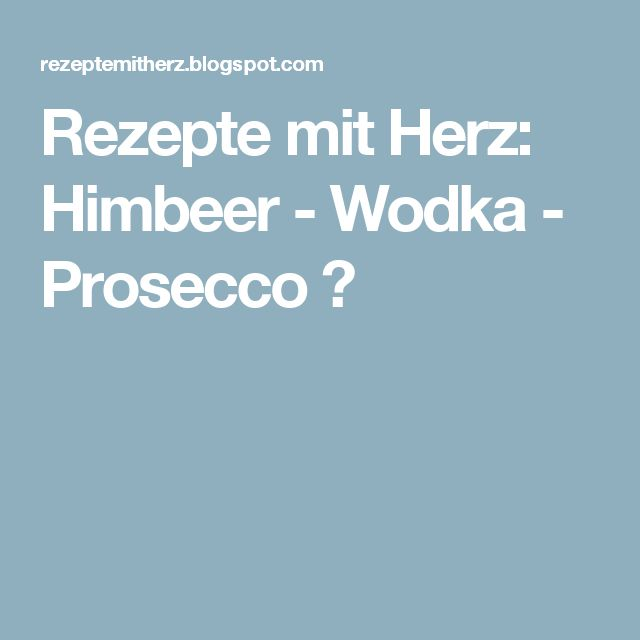 Rezepte mit Herz: Himbeer - Wodka - Prosecco ♡