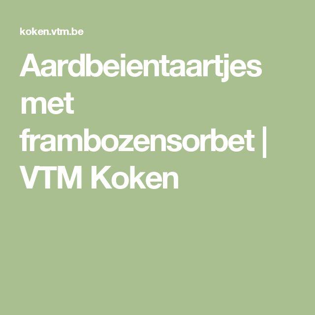 Aardbeientaartjes met frambozensorbet | VTM Koken
